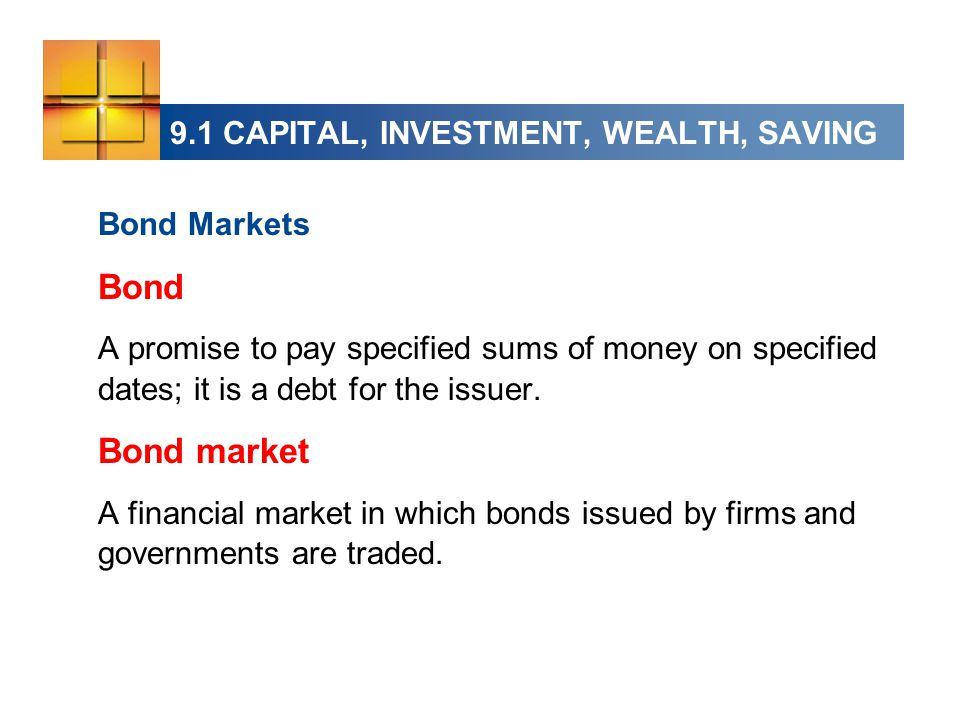 Bond Markets Bond A promise to pay specified sums of money on specified dates; it is a debt for the issuer.