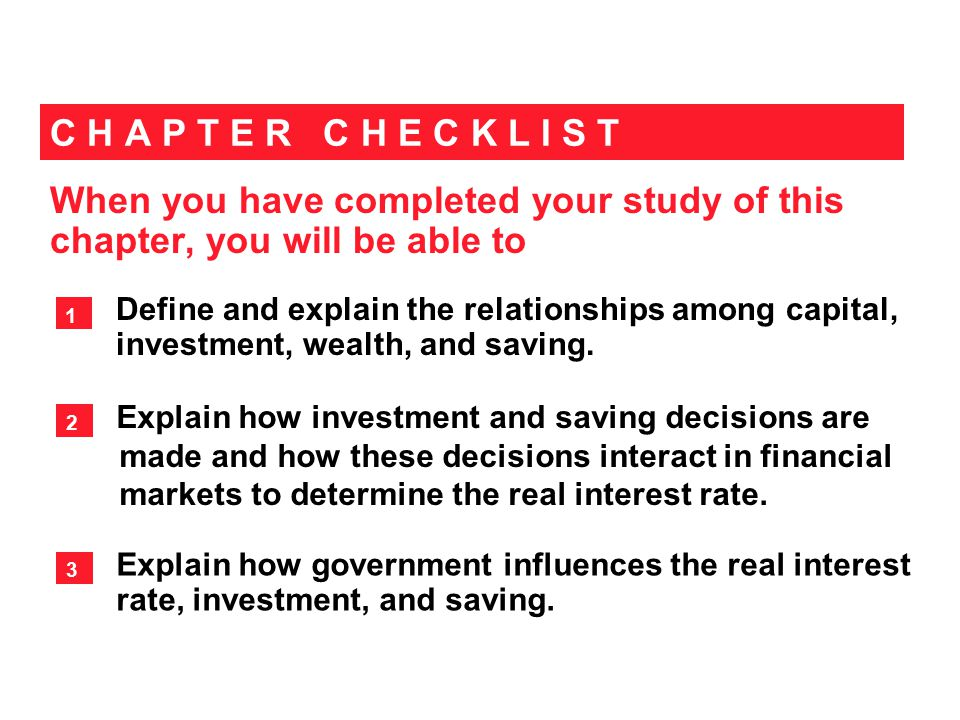 When you have completed your study of this chapter, you will be able to C H A P T E R C H E C K L I S T Define and explain the relationships among capital, investment, wealth, and saving.
