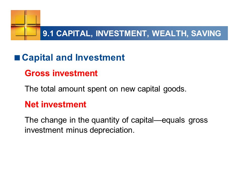  Capital and Investment Gross investment The total amount spent on new capital goods.