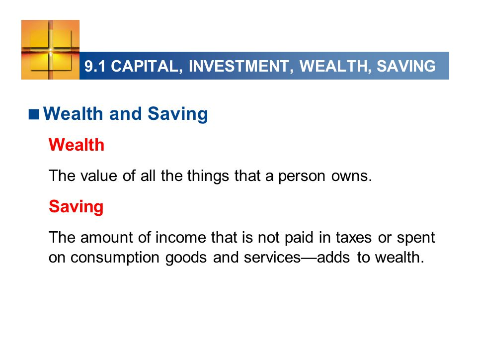  Wealth and Saving Wealth The value of all the things that a person owns.