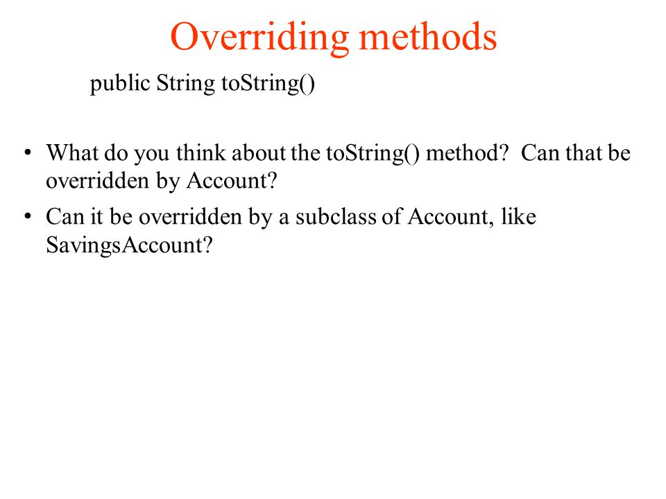 Overriding methods public String toString()‏ What do you think about the toString() method.