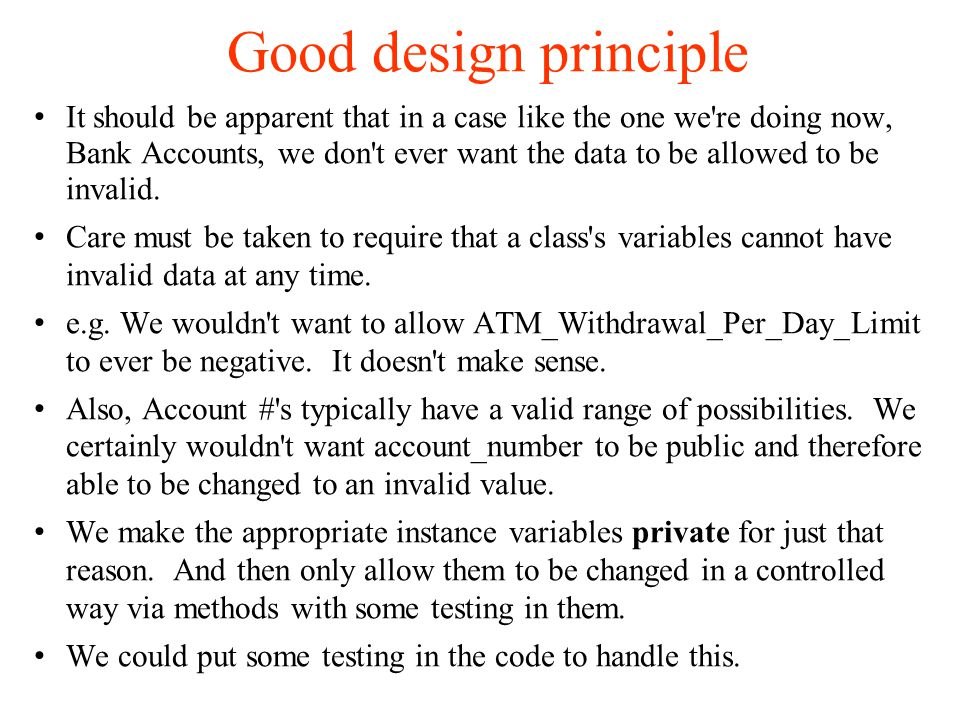 Good design principle It should be apparent that in a case like the one we re doing now, Bank Accounts, we don t ever want the data to be allowed to be invalid.