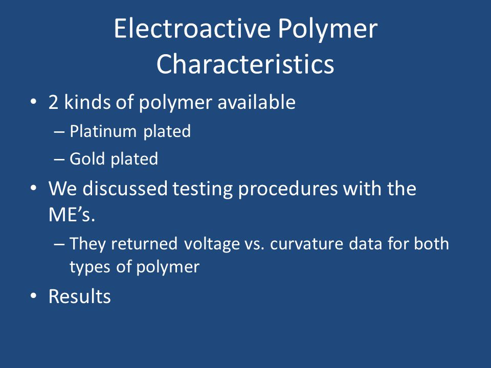 Electroactive Polymer Characteristics 2 kinds of polymer available – Platinum plated – Gold plated We discussed testing procedures with the ME's.