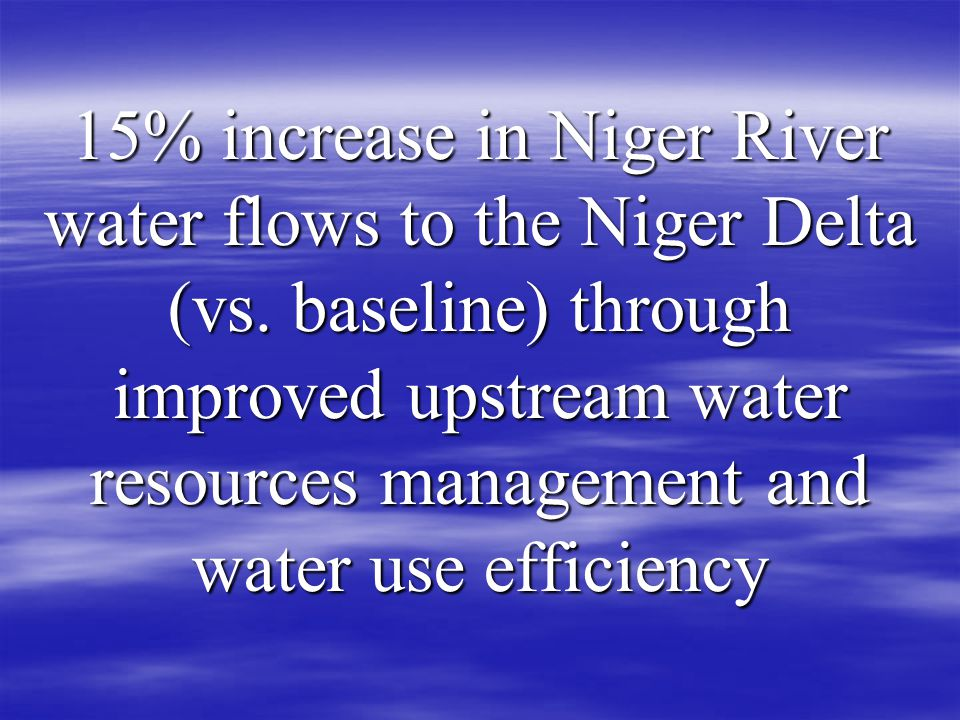 15% increase in Niger River water flows to the Niger Delta (vs.