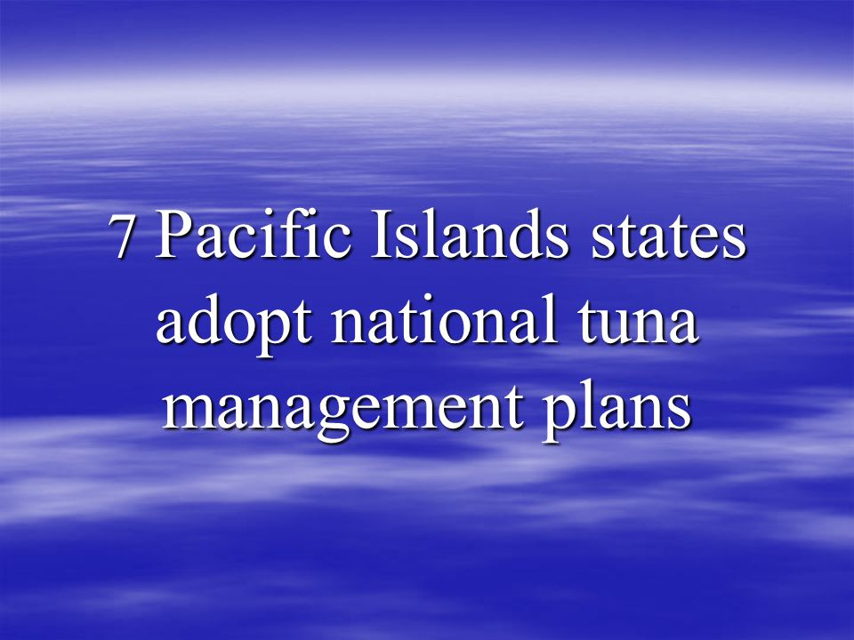 7 Pacific Islands states adopt national tuna management plans