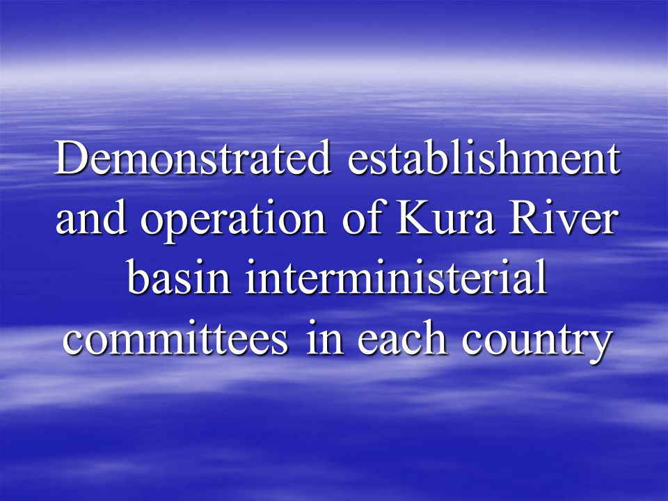 Demonstrated establishment and operation of Kura River basin interministerial committees in each country