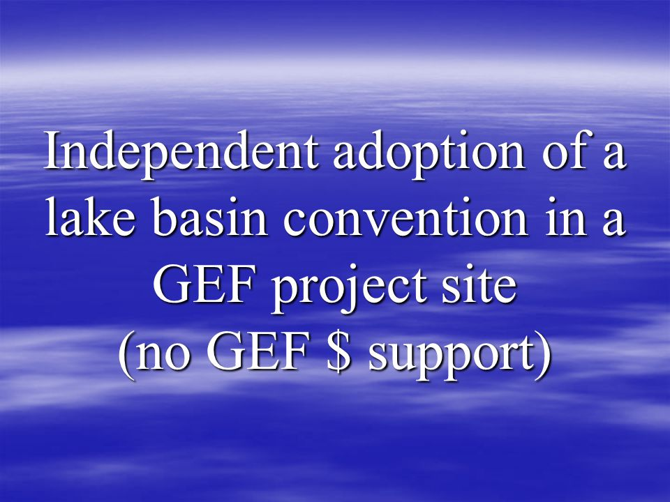Independent adoption of a lake basin convention in a GEF project site (no GEF $ support)