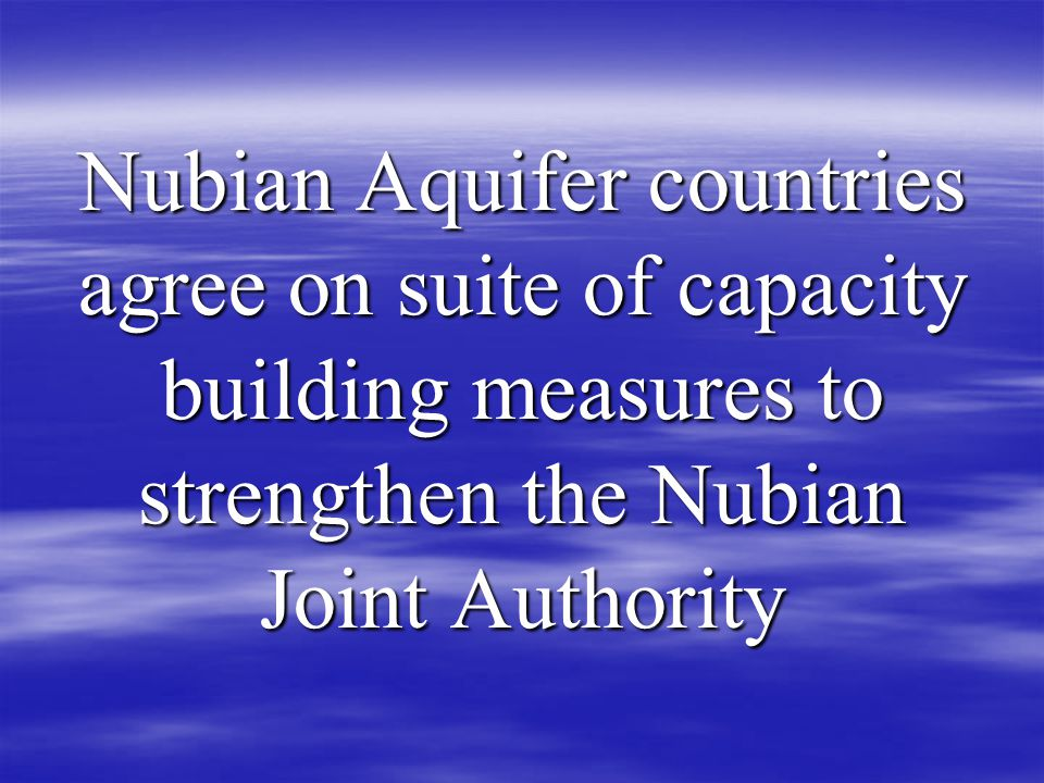 Nubian Aquifer countries agree on suite of capacity building measures to strengthen the Nubian Joint Authority