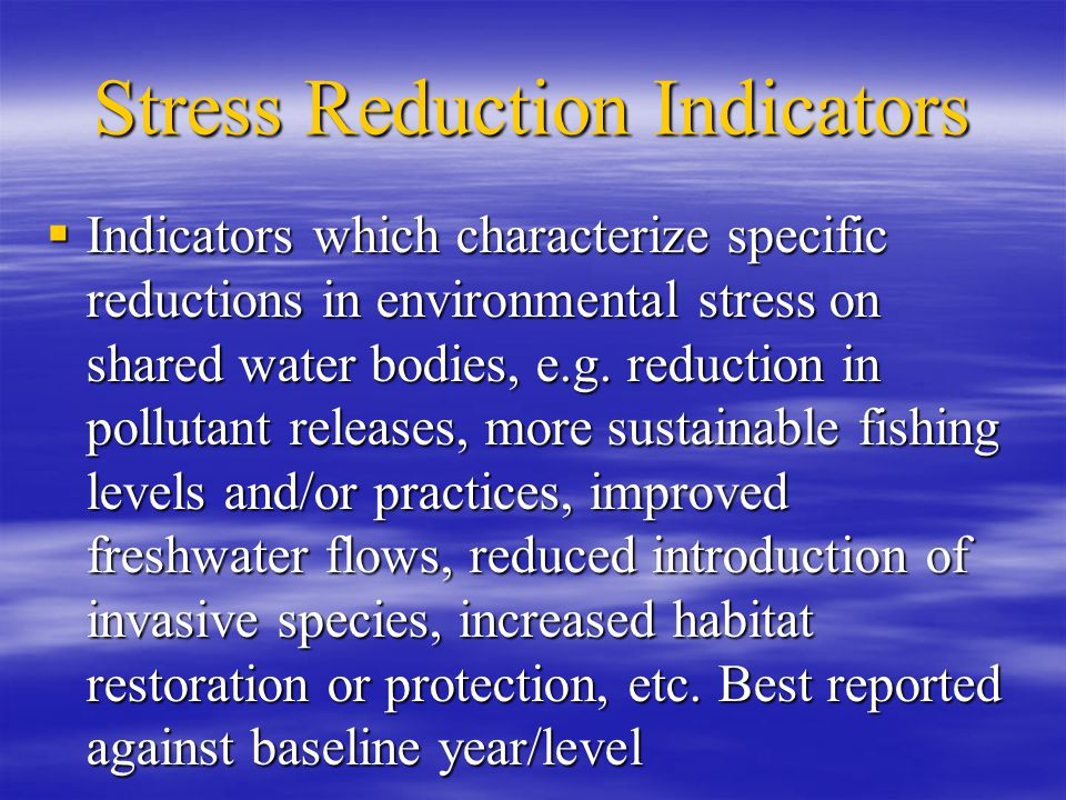 Stress Reduction Indicators  Indicators which characterize specific reductions in environmental stress on shared water bodies, e.g.