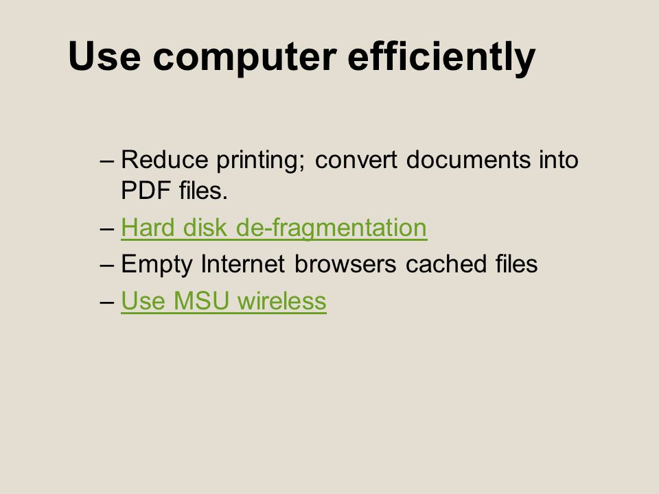 Use computer efficiently –Reduce printing; convert documents into PDF files.