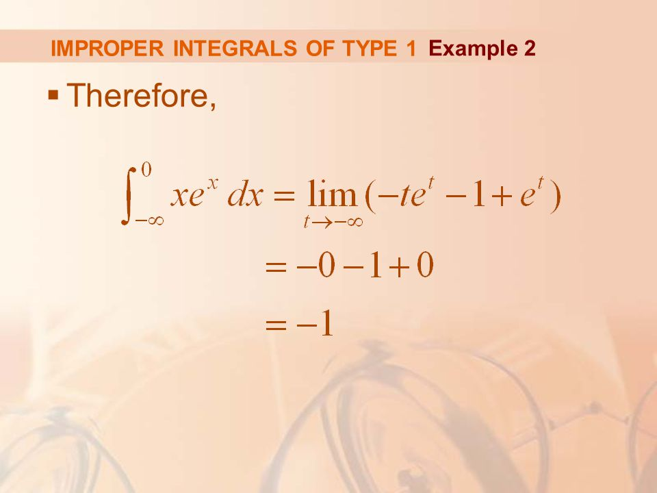IMPROPER INTEGRALS OF TYPE 1  Therefore, Example 2