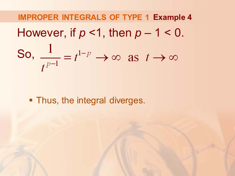 IMPROPER INTEGRALS OF TYPE 1 However, if p <1, then p – 1 < 0.