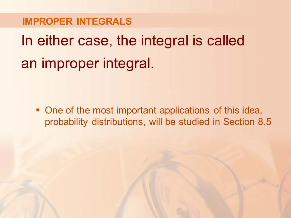 IMPROPER INTEGRALS In either case, the integral is called an improper integral.
