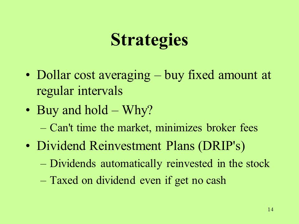 14 Strategies Dollar cost averaging – buy fixed amount at regular intervals Buy and hold – Why.