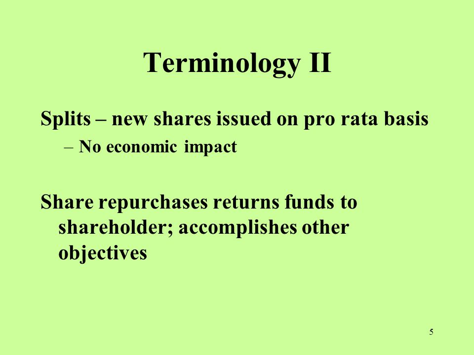 5 Terminology II Splits – new shares issued on pro rata basis –No economic impact Share repurchases returns funds to shareholder; accomplishes other objectives