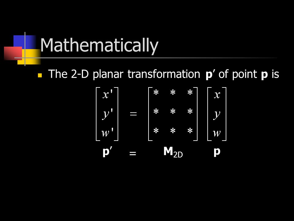 Mathematically The 2-D planar transformation p' of point p is p'p' p M 2D =