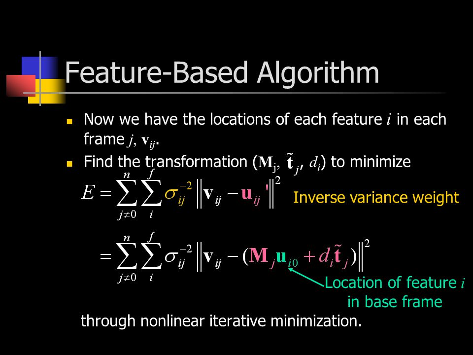 Feature-Based Algorithm Now we have the locations of each feature i in each frame j, v ij.