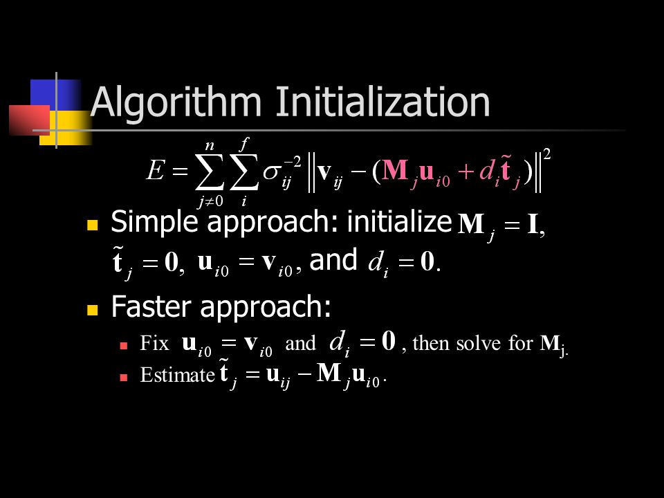 Algorithm Initialization Simple approach: initialize Faster approach: Fixand, then solve for M j.