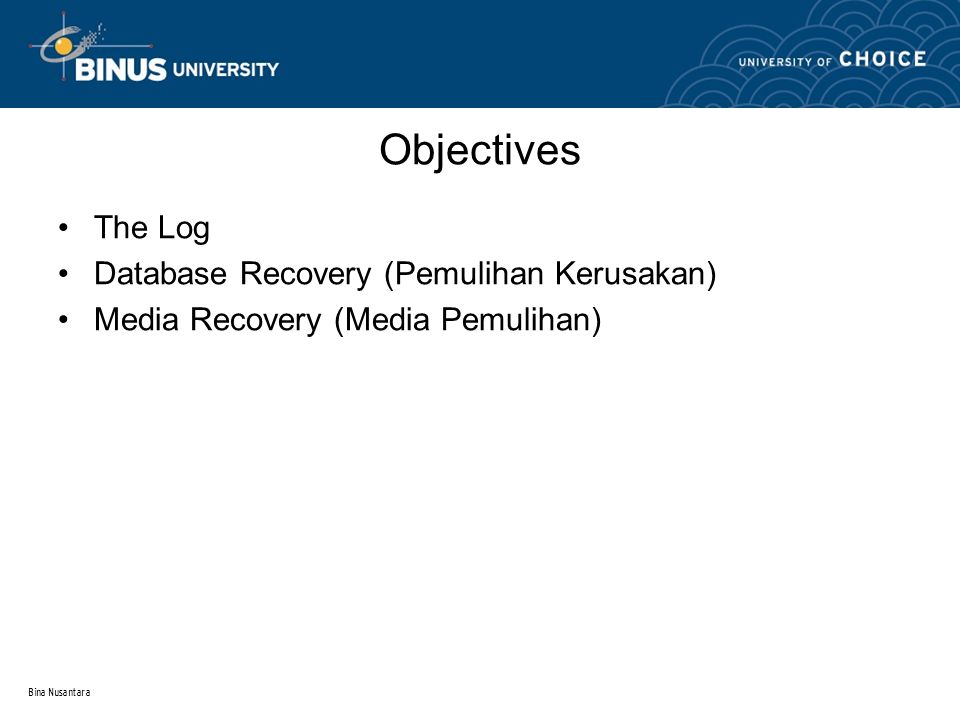 Bina Nusantara The Log Database Recovery (Pemulihan Kerusakan) Media Recovery (Media Pemulihan) Objectives