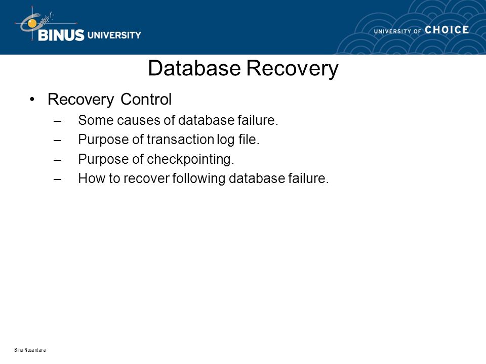 Bina Nusantara Database Recovery Recovery Control –Some causes of database failure.