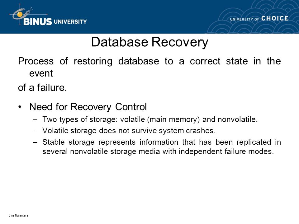 Bina Nusantara Database Recovery Process of restoring database to a correct state in the event of a failure.