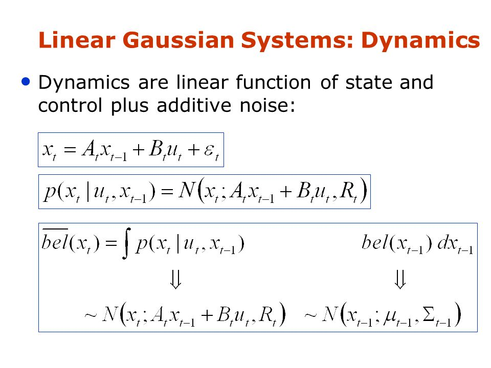 Dynamics are linear function of state and control plus additive noise: Linear Gaussian Systems: Dynamics