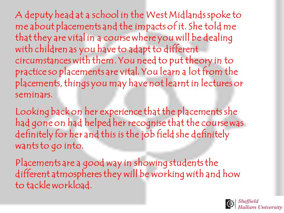 A deputy head at a school in the West Midlands spoke to me about placements and the impacts of it.