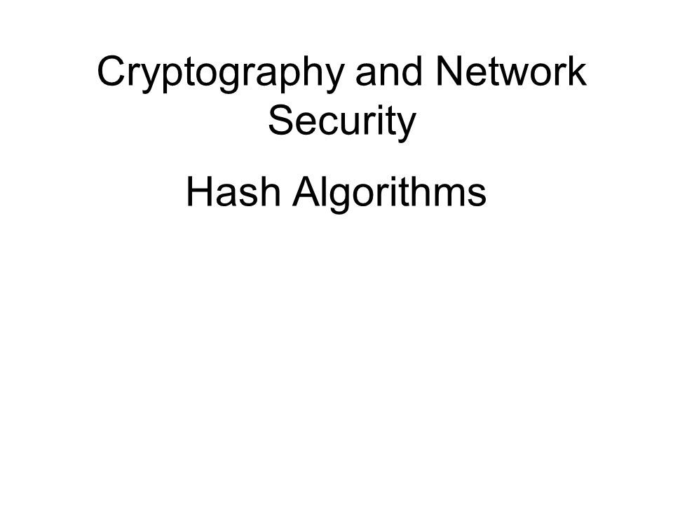 Cryptography and Network Security Hash Algorithms