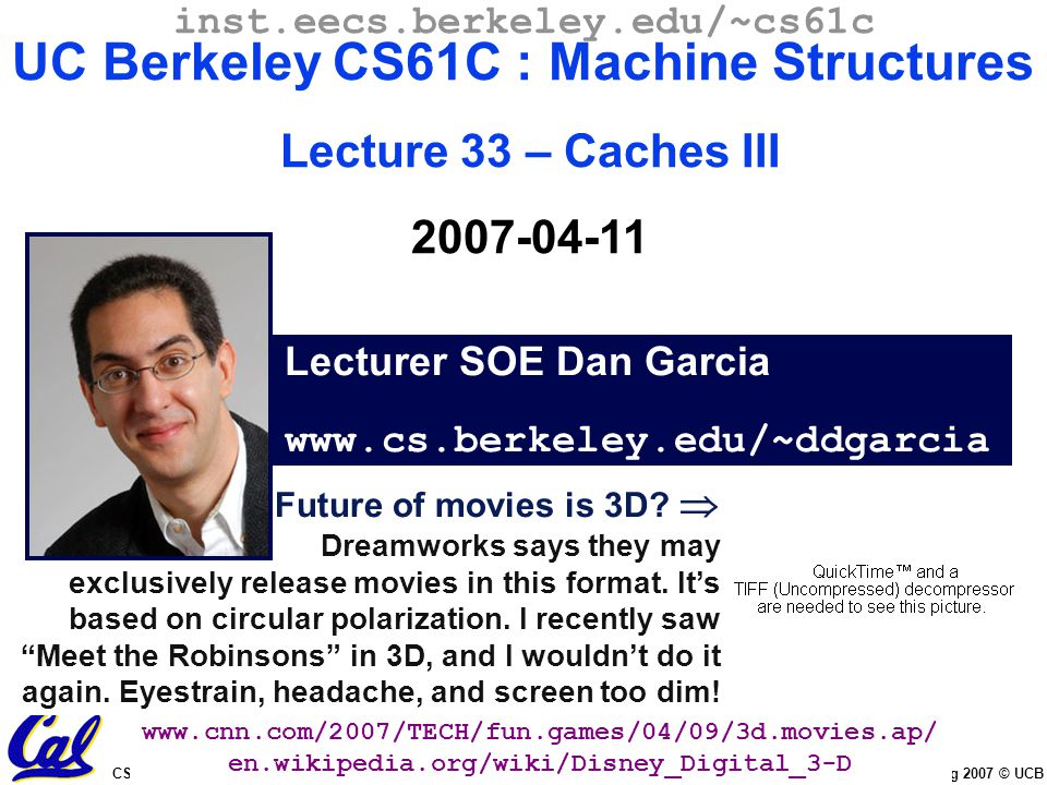 CS61C L33 Caches III (1) Garcia, Spring 2007 © UCB Future of movies is 3D.