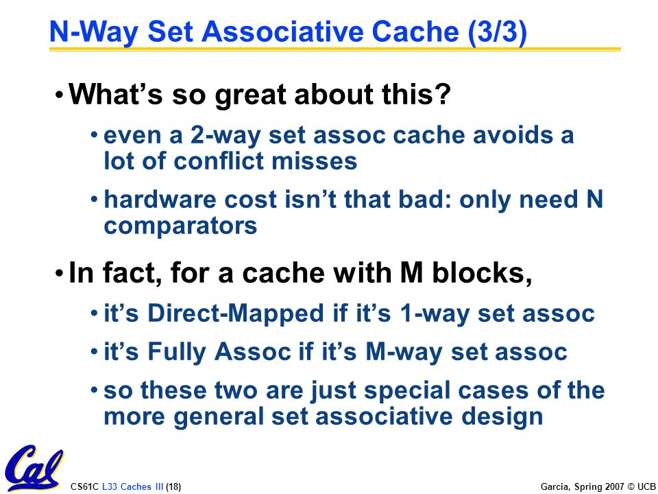 CS61C L33 Caches III (18) Garcia, Spring 2007 © UCB N-Way Set Associative Cache (3/3) What's so great about this.