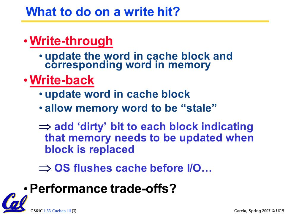 CS61C L33 Caches III (3) Garcia, Spring 2007 © UCB What to do on a write hit.