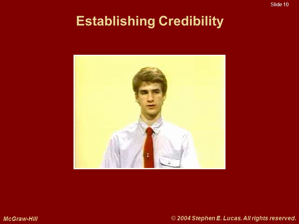 Slide 10 McGraw-Hill © 2004 Stephen E. Lucas. All rights reserved. Establishing Credibility