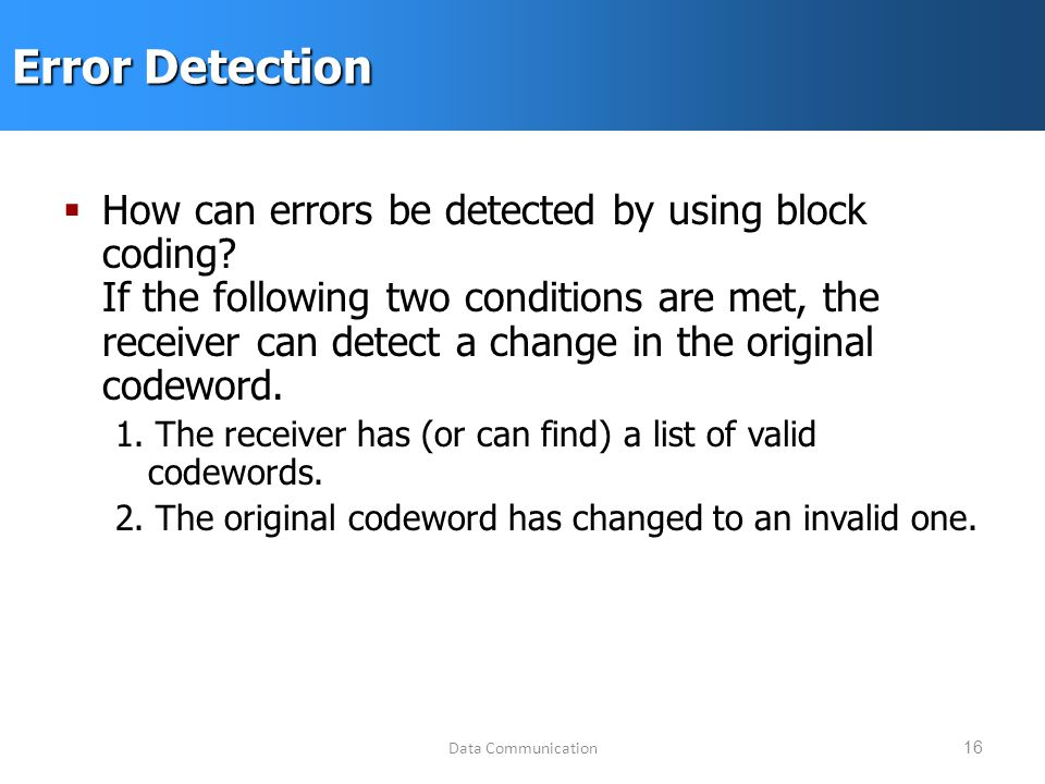 Data Communication16 Error Detection  How can errors be detected by using block coding.