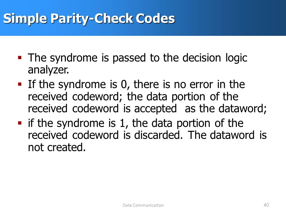Data Communication40 Simple Parity-Check Codes  The syndrome is passed to the decision logic analyzer.