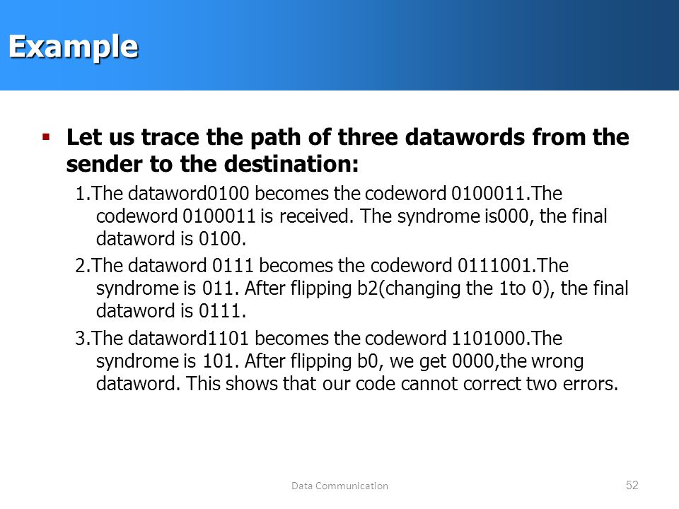 Data Communication52Example  Let us trace the path of three datawords from the sender to the destination: 1.The dataword0100 becomes the codeword The codeword is received.