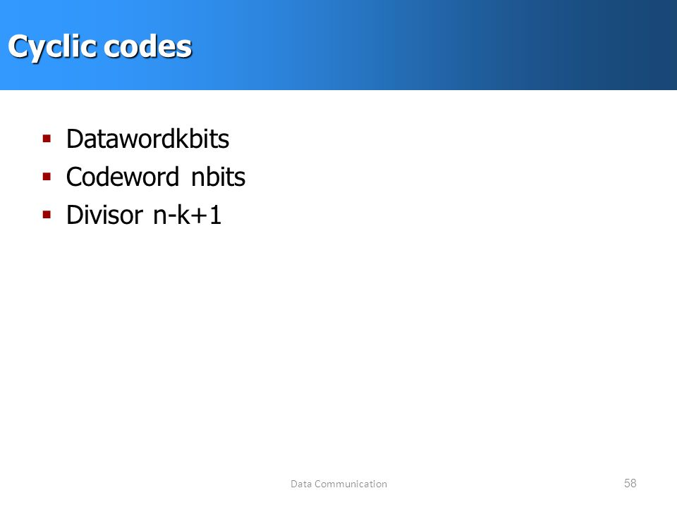 Data Communication58 Cyclic codes  Datawordkbits  Codeword nbits  Divisor n-k+1