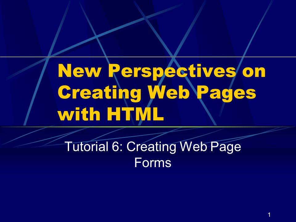 XP 1 New Perspectives on Creating Web Pages with HTML Tutorial 6: Creating Web Page Forms