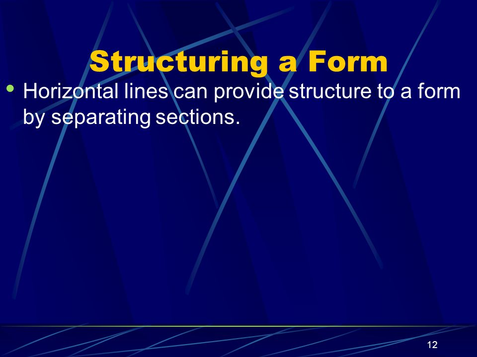 XP 12 Structuring a Form Horizontal lines can provide structure to a form by separating sections.