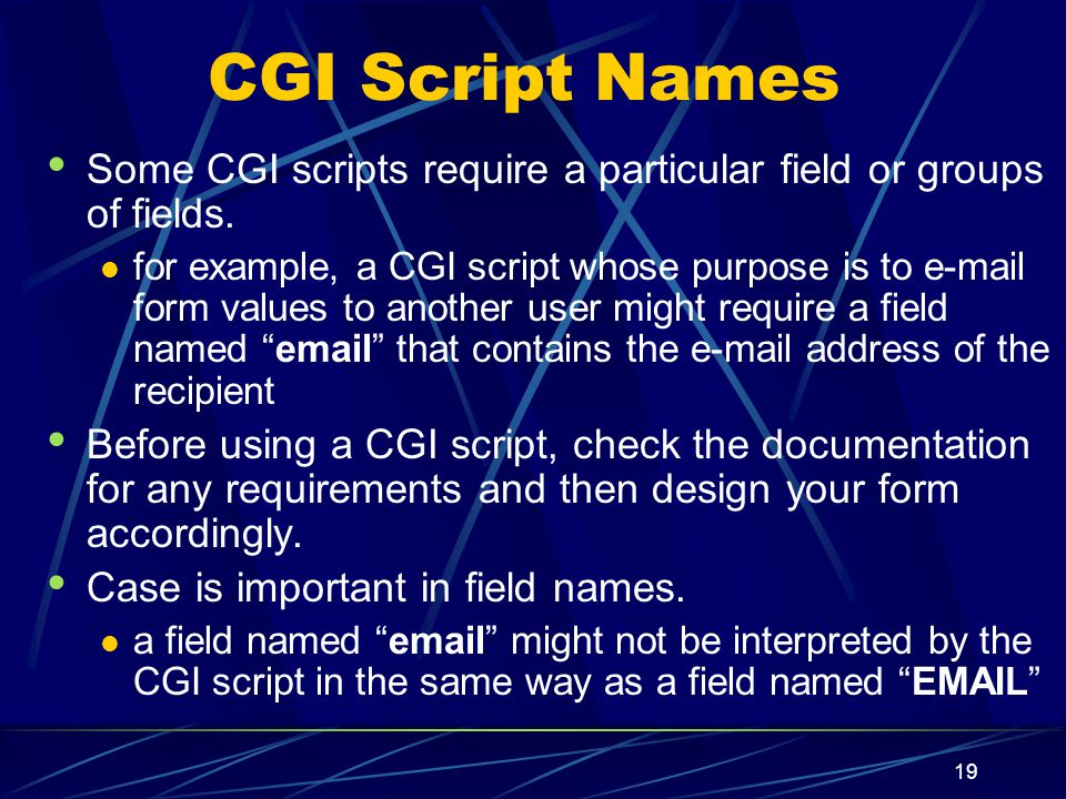 XP 19 CGI Script Names Some CGI scripts require a particular field or groups of fields.