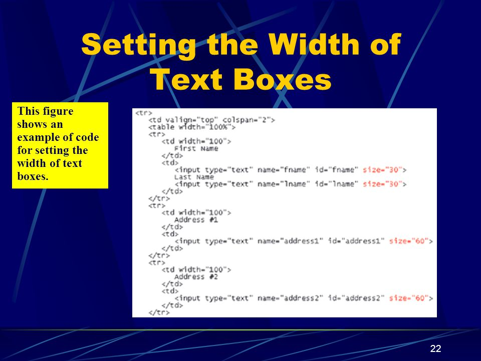 XP 22 Setting the Width of Text Boxes This figure shows an example of code for setting the width of text boxes.