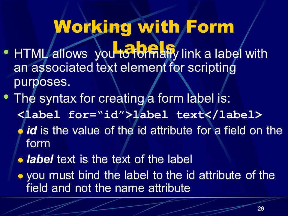 XP 29 Working with Form Labels HTML allows you to formally link a label with an associated text element for scripting purposes.