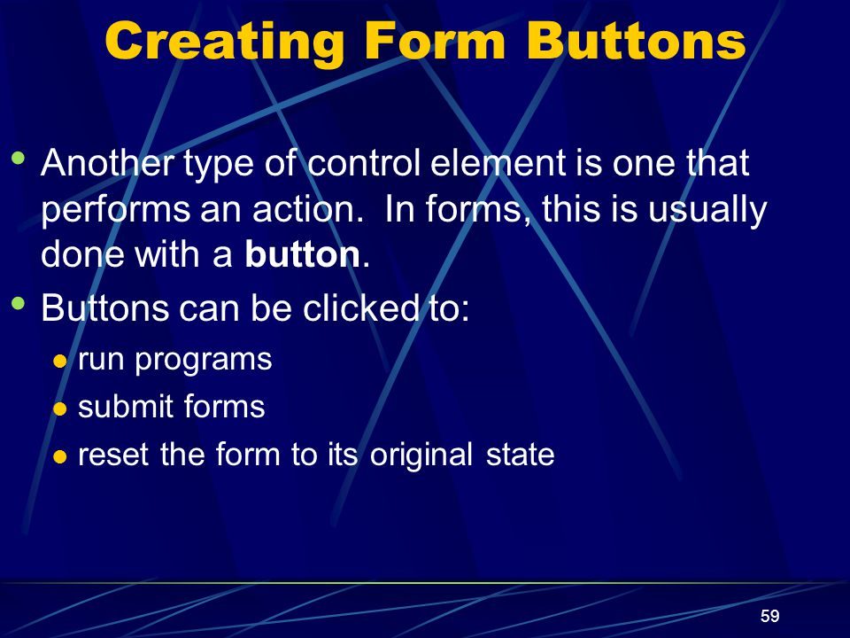 XP 59 Creating Form Buttons Another type of control element is one that performs an action.