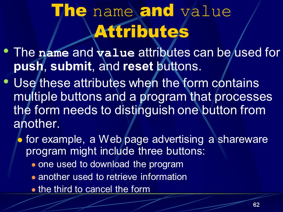 XP 62 The name and value Attributes The name and value attributes can be used for push, submit, and reset buttons.