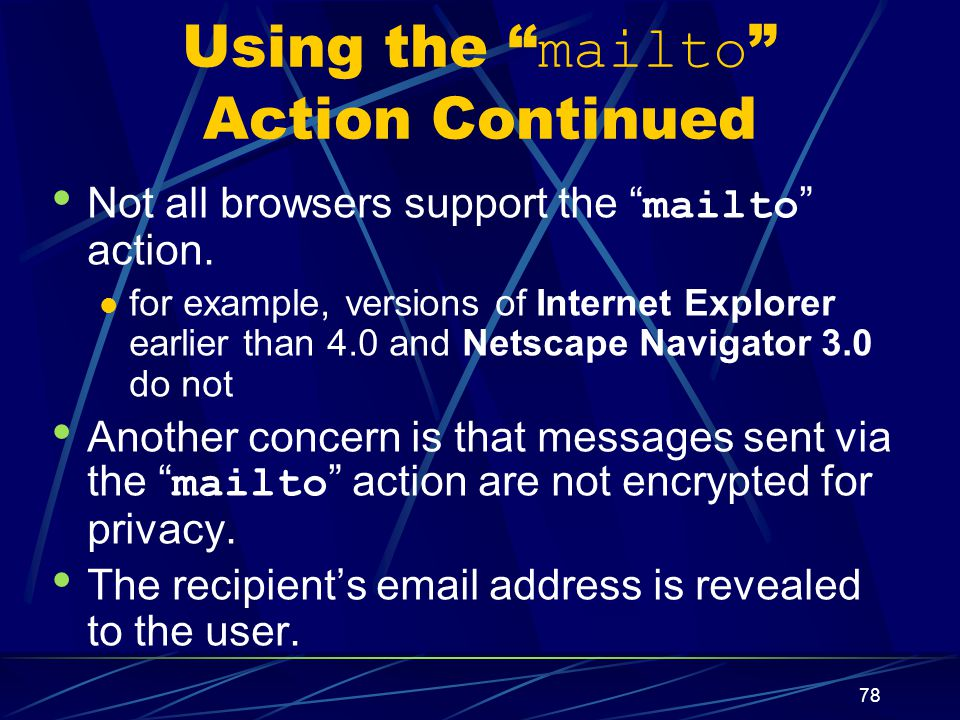 XP 78 Using the mailto Action Continued Not all browsers support the mailto action.