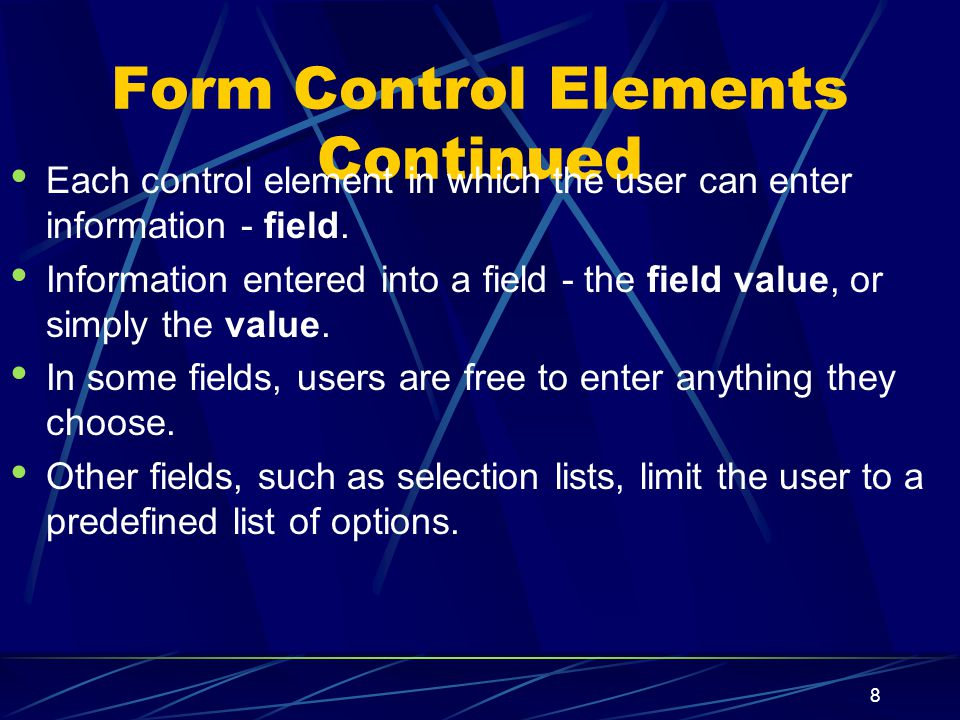 XP 8 Form Control Elements Continued Each control element in which the user can enter information - field.