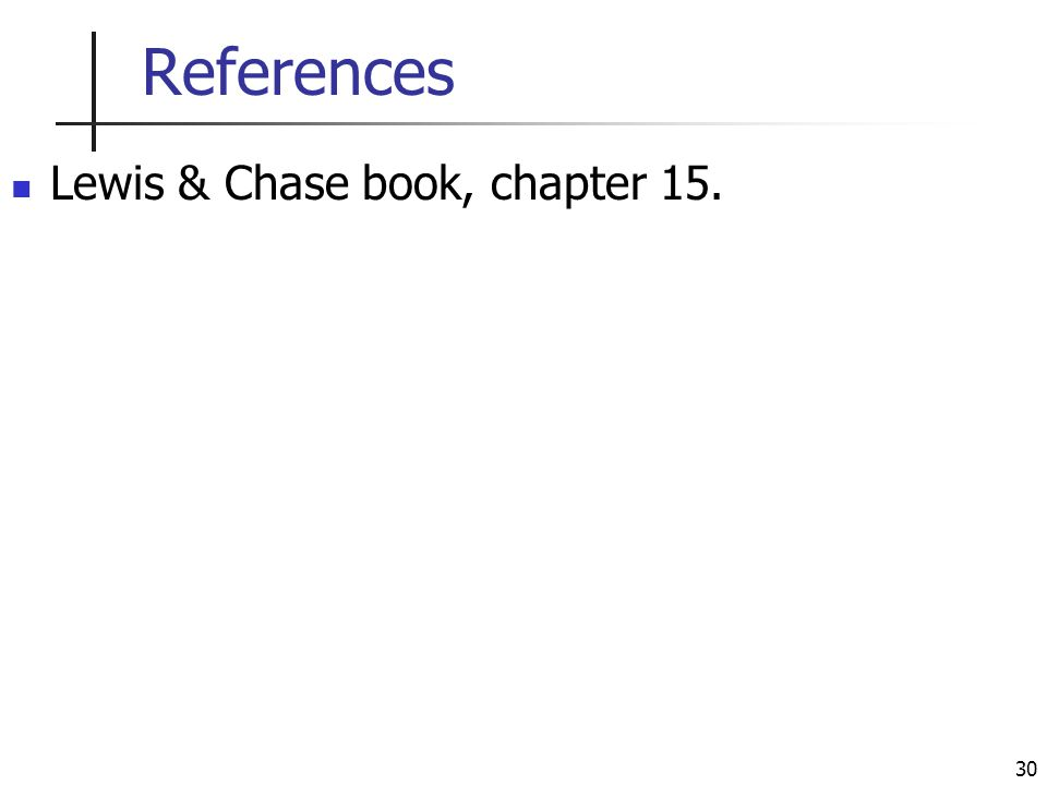 30 References Lewis & Chase book, chapter 15.