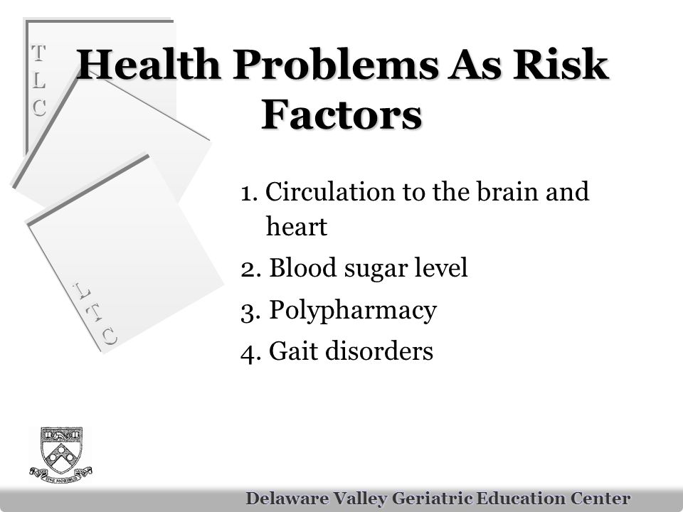 TLCTLC TLCTLC LTCLTC LTCLTC Delaware Valley Geriatric Education Center Health Problems As Risk Factors 1.