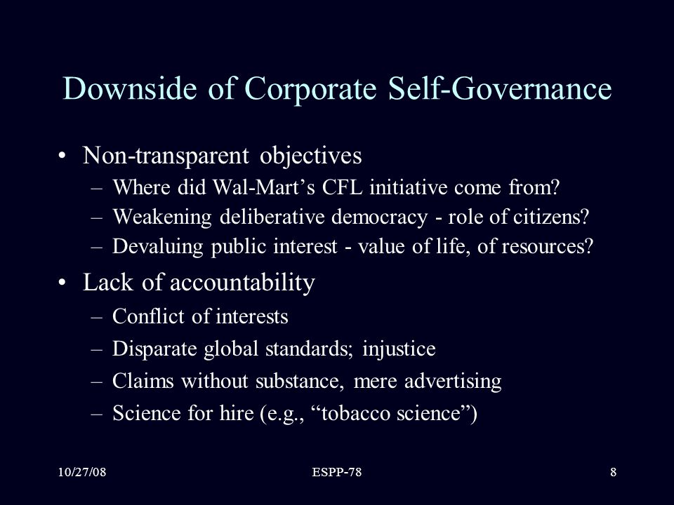 10/27/08ESPP-788 Downside of Corporate Self-Governance Non-transparent objectives –Where did Wal-Mart's CFL initiative come from.