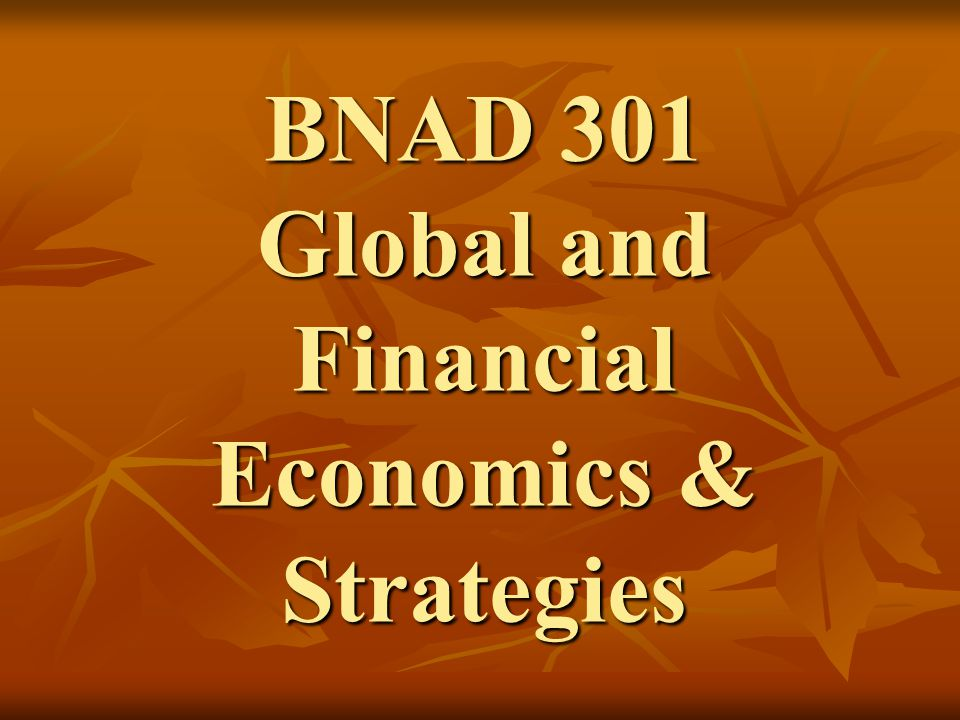 BNAD 301 Global and Financial Economics & Strategies