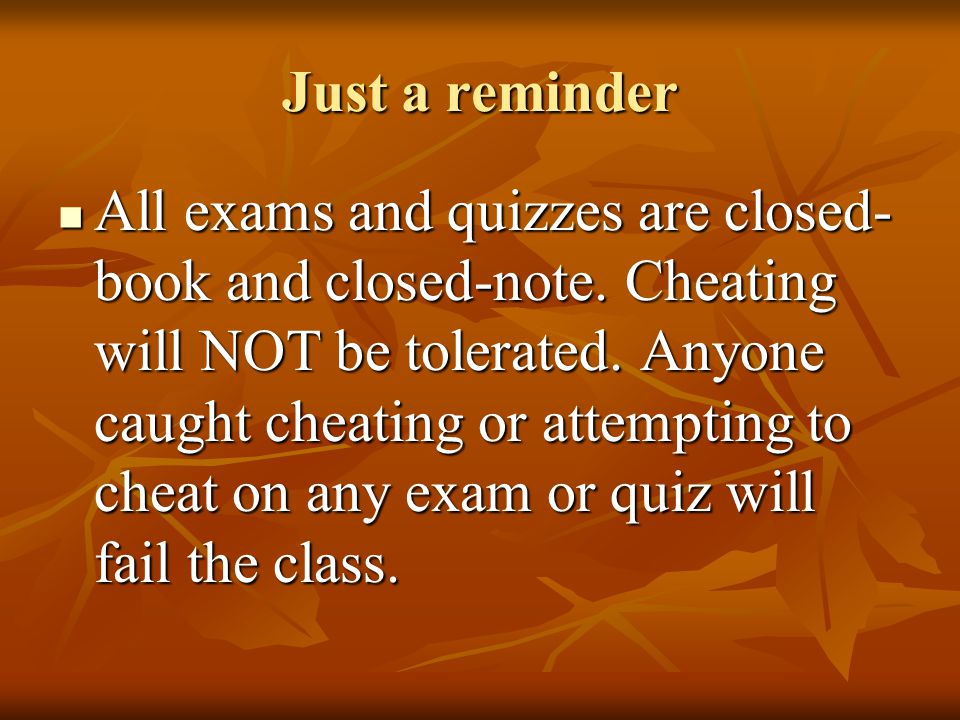 Just a reminder All exams and quizzes are closed- book and closed-note.
